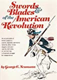 Swords and Blades of the American Revolution, George C. Neumann and Frank J. Kravic, 1880655004