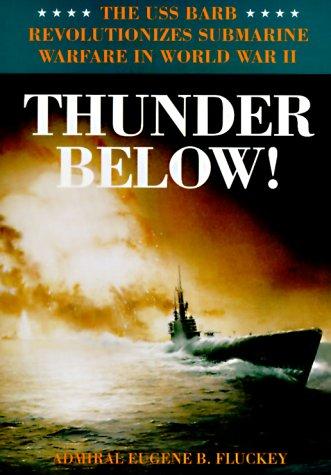 Thunder Below!: The USS Barb Revolutionizes Submarine Warfare in World War II (Best Submarine In The World)
