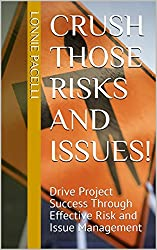 Crush Those Risks and Issues!: Drive Project Success Through Effective Risk and Issue Management (Project Management Screw-Ups)