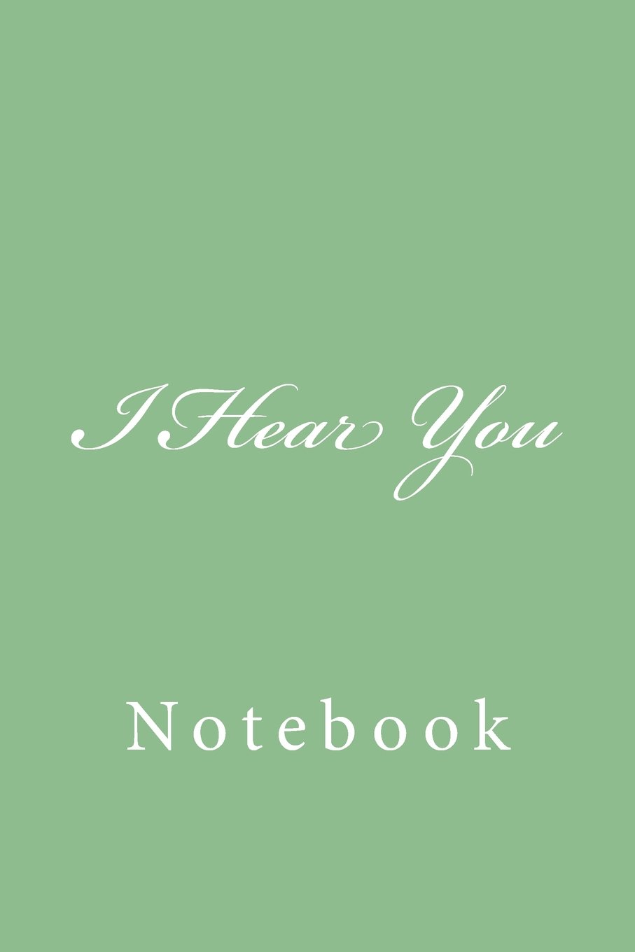 I Hear You: Notebook, 150 lined pages, softcover, 6 x 9