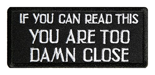 IF YOU CAN READ THIS YOU ARE TOO DAMN CLOSE Patch Funny Saying Text Words Logo Humor Theme Series Embroidered Sew/Iron on Badge DIY Appliques]()