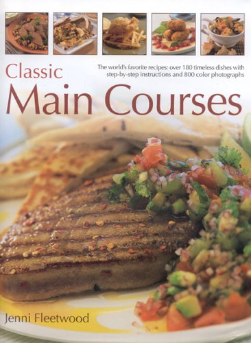 Classic Main Courses: A superb collection of 180 all-time favourite recipes with step-by-step instructions and 750 colour photographs pdf epub