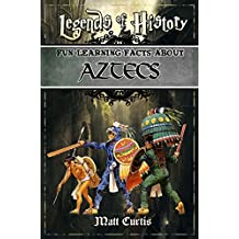 Legends of History: Fun Learning Facts About Aztecs: Illustrated Fun Learning For Kids