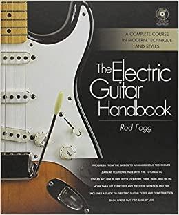 The electric guitar handbook a complete course in modern the electric guitar handbook a complete course in modern technique and styles rod fogg 0884088392710 amazon books fandeluxe Image collections