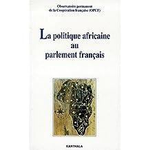 La Politique Africaine Au Parlement Francais
