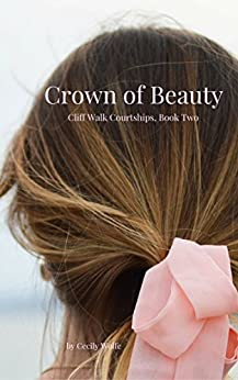 Crown of Beauty (Cliff Walk Courtships Book 2) by [Wolfe, Cecily]
