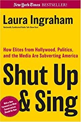 Shut Up & Sing: How Elites from Hollywood, Politics, and the UN are Subverting America