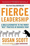 Fierce Leadership: A Bold Alternative to the Worst Best Practices of Business Today