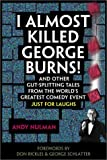 I Almost Killed George Burns!, Andy Nulman, 1550224646
