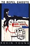 To Repel Ghosts, Kevin Young, 158195204X