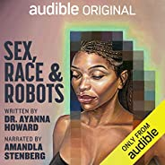 Sex, Race, and Robots: How to Be Human in the Age of AI