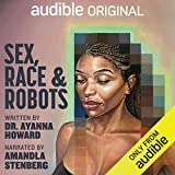 Sex, Race, and Robots: How to Be Human in the Age