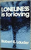 Loneliness Is for Loving, Robert E. Lauder, 0914544721