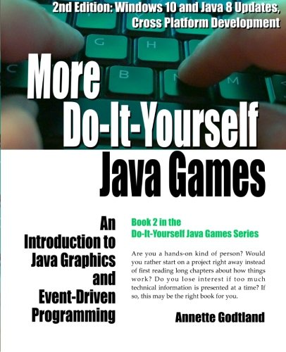 More Do-It-Yourself Java Games: An Introduction to Java Graphics and Event-Driven Programming (Volume 2)