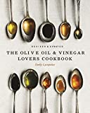 The Olive Oil and Vinegar Lover's Cookbook: Revised and Updated Edition