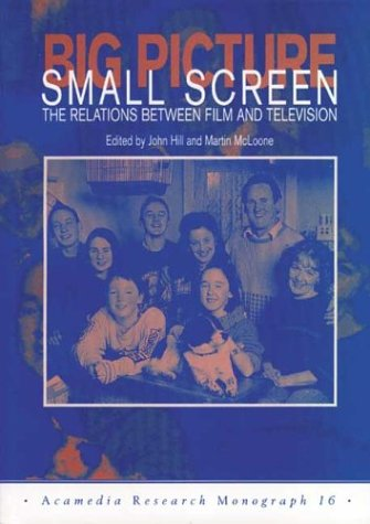 Big Picture, Small Screen: The Relations Between Film and Television (Acamedia Research Mo)