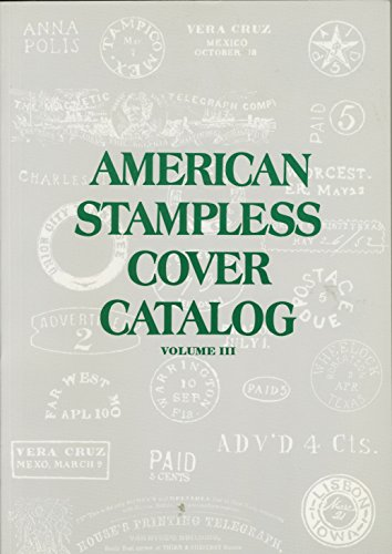 American Stampless Cover Catalog The Standard Reference Catalog Of American Postal History Volume III