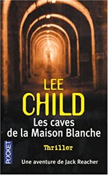Jack Reacher, tome 2 : Les caves de la Maison Blanche par Child