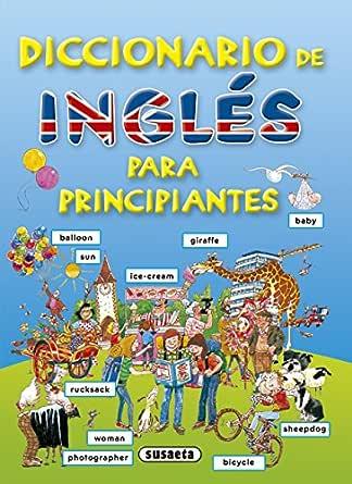 Diccionario De Ingles Para Principiantes. (Diccionario Para ...