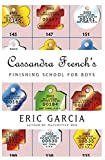 Cassandra French's Finishing School for Boys: A Novel