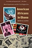 American Africans in Ghana: Black Expatriates and the Civil Rights Era (The John Hope Franklin Series in African American History and Culture)