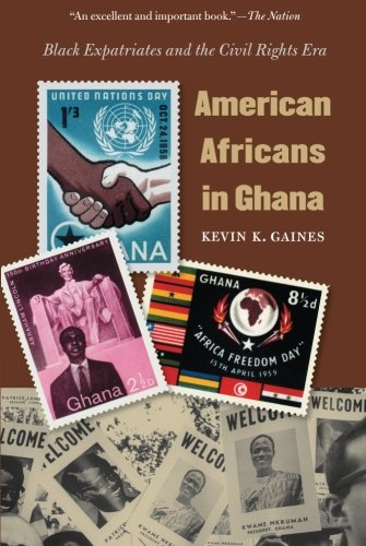 American Africans in Ghana: Black Expatriates and the Civil Rights Era (The John Hope Franklin Series in African American History and Culture) (African American Culture In The United States)