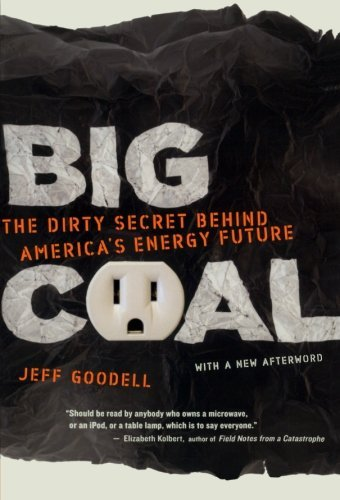 Big Coal: The Dirty Secret Behind America's Energy Future by Jeff Goodell (2007-04-03)