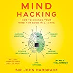 Mind Hacking: How to Change Your Mind for Good in 21 Days Audiobook by Sir John Hargrave Narrated by Sir John Hargrave