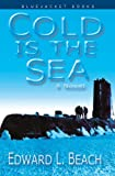 Front cover for the book Cold Is the Sea by Edward L. Beach