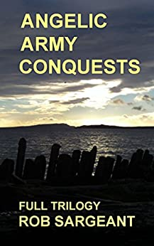 Angelic Army Conquests: Full Trilogy by [Sargeant, Rob]