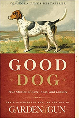 Good Dog True Stories of Love, Loss, and Loyalty (Garden