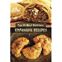 Top 50 Most Delicious Empanada Recipes