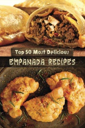 Top 50 Most Delicious Empanada Recipes (Recipe Top 50's) (Volume 30) ()