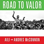 Road to Valor: A True Story of World War II Italy, the Nazis, and the Cyclist Who Inspired a Nation | Aili McConnon,Andres McConnon