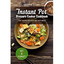 Instant Pot. Pressure Cooker Cookbook.: Fast recipes for quick and tasty meals (food network cookbook, healthy cooking, scientific method, healthy recipes, baked chicken recipes)
