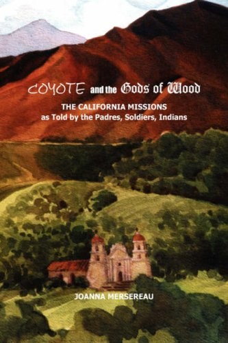 Coyote and the Gods of Wood: The California Missions as told by the Padres, Soldiers, Indians pdf
