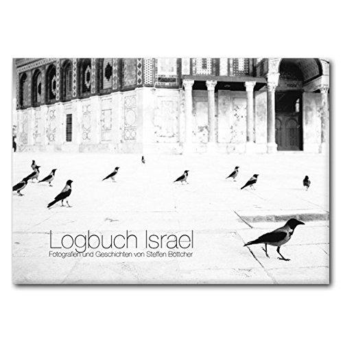 Logbuch Israel: Fotografien und Geschichten von Steffen Böttcher