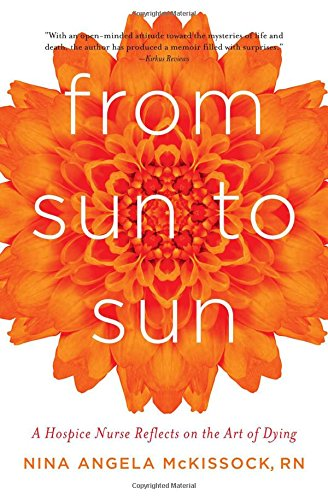 Download From Sun to Sun: A Hospice Nurse Reflects on the Art of Dying PDF