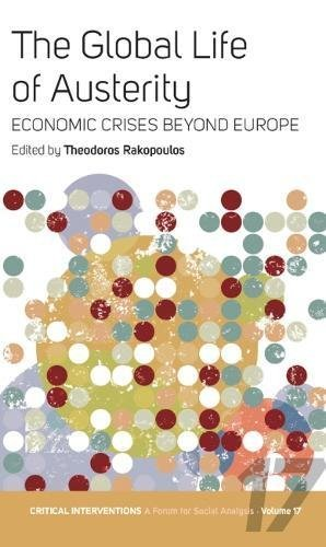 The Global Life of Austerity: Comparing Beyond Europe: 17 (Critical Interventions: A Forum for Social Analysis)