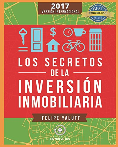 Los Secretos de la Inversion Inmobiliaria: El Camino Hacia La Libertad Financiera (version internacional) (Spanish Edition) [Felipe Yaluff Portilla] (Tapa Blanda)