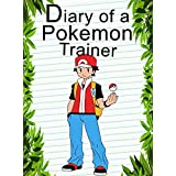 Diary Of A Pokemon Trainer: (An Unofficial Pokemon Book) (Pokemon Books Book 1)