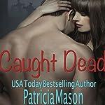 Caught Dead | Patricia Mason