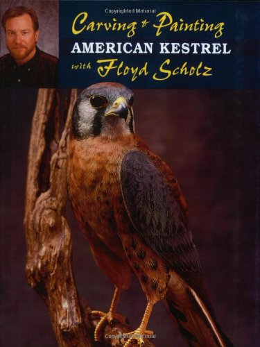 Carving & Painting an American Kestrel with Floyd Scholz by Stackpole Books