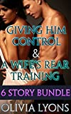 Giving Him Control / A Wife\s Rear Training: Six Story Bundle