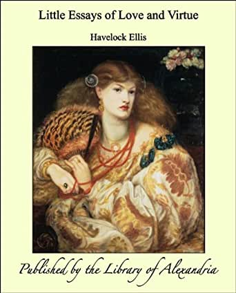 more essays of love and virtue In contrast to the aristotelian emphasis upon the rewards of virtue, murdoch   for more details see the essay in love's knowledge- essay on philosophy and.