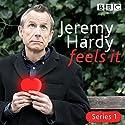 Jeremy Hardy Feels It: The BBC Radio 4 Comedy Radio/TV Program by Jeremy Hardy Narrated by Jeremy Hardy