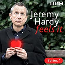 Jeremy Hardy Feels It: The BBC Radio 4 Comedy Radio/TV Program by Jeremy Hardy Narrated by Jeremy Hardy