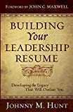 Building Your Leadership Résumé: Developing the Legacy that Will Outlast You