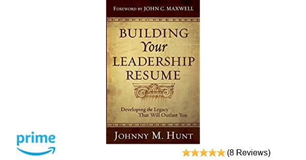 building your leadership résumé developing the legacy that will