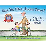Have You Filled a Bucket Today? (Bucketfilling Books)